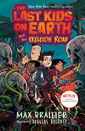 The Last Kids on Earth and the Skeleton Road by Max Brallier; Illustrated by Douglas Holgate