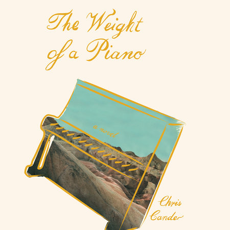 The Weight of a Piano by Chris Cander | PenguinRandomHouse com: Books