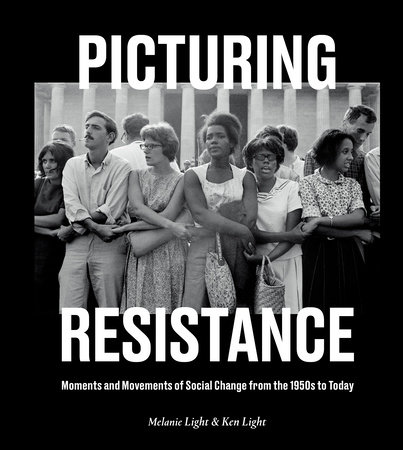 Picturing Resistance by Melanie Light and Ken Light