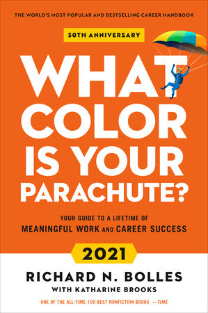 What Color Is Your Parachute? 2021 by Richard N. Bolles and Katharine Brooks, EdD