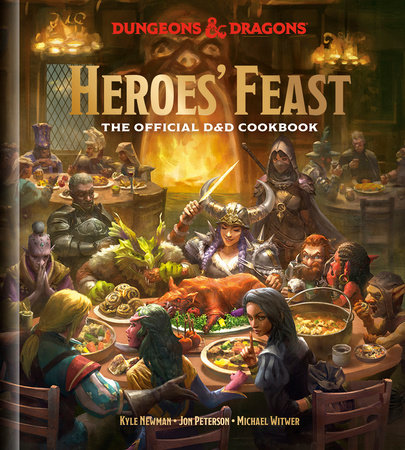 Heroes' Feast (Dungeons & Dragons) by Kyle Newman, Jon Peterson, and Michael Witwer. Official Dungeons & Dragons Licensed.