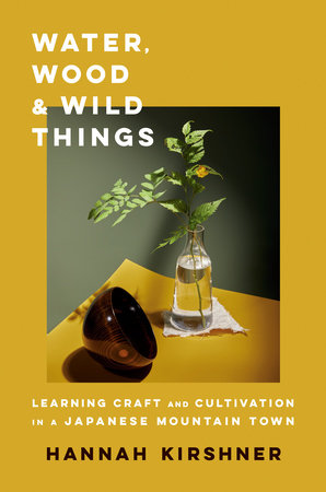 Water, Wood, and Wild Things by Hannah Kirshner