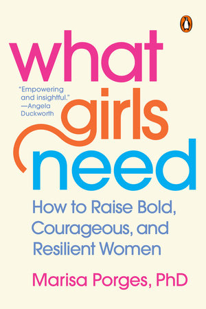 What Girls Need by Marisa Porges, PhD