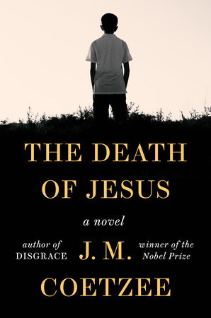 The Death of Jesus by J. M. Coetzee