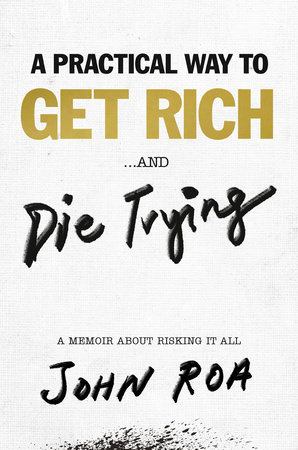 A Practical Way to Get Rich . . . and Die Trying by John Roa