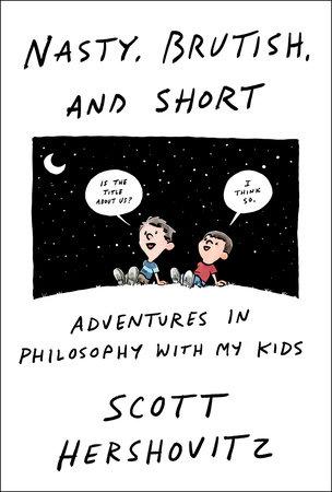Nasty, Brutish, and Short by Scott Hershovitz