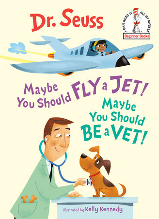 Maybe You Should Fly a Jet! Maybe You Should Be a Vet! by Dr. Seuss