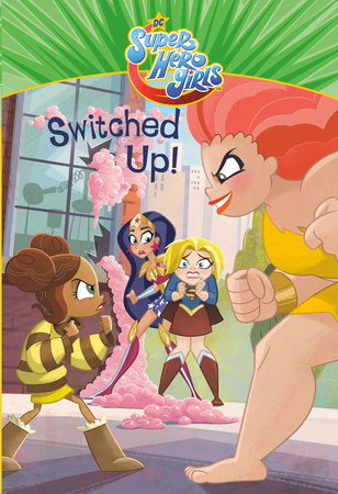 Switched Up! (DC Super Hero Girls) by Tess Sharpe and Gabriella Matta