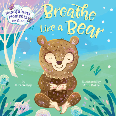 Mindfulness Moments for Kids: Breathe Like a Bear by Kira Willey