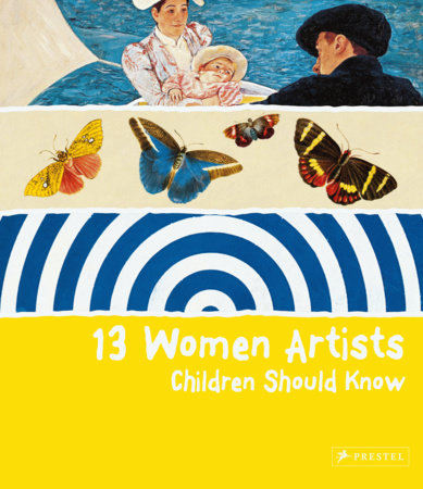 13 Women Artists Children Should Know by Bettina Shuemann