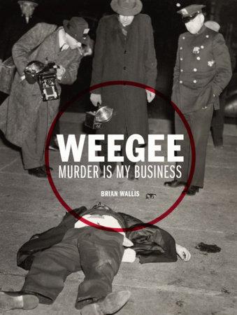 Weegee by Brian Wallis