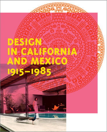 Design in California and Mexico, 1915-1985 by