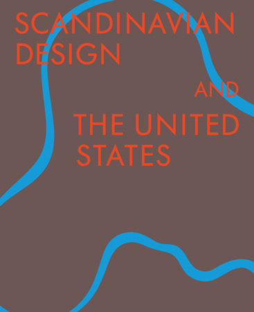 Scandinavian Design & the United States, 1890-1980 by