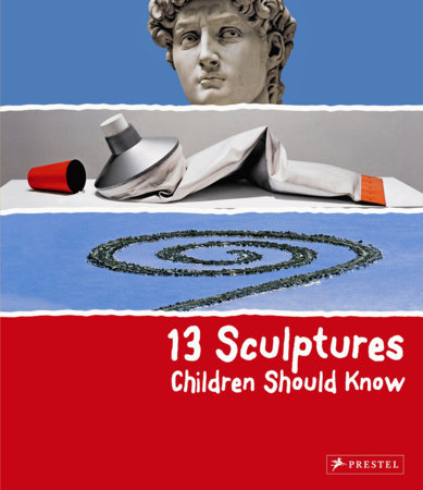 13 Sculptures Children Should Know by Angela Wenzel