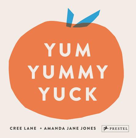 Yum Yummy Yuck by Amanda Jane Jones and Cree Lane Jones