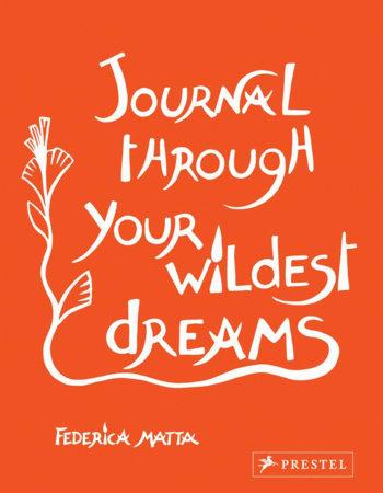 Journal Through Your Wildest Dreams by Federica Matta