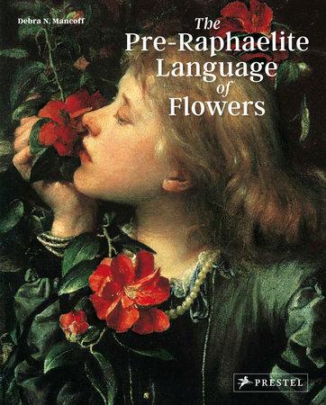 The Pre-Raphaelite Language of Flowers by Debra N. Mancoff