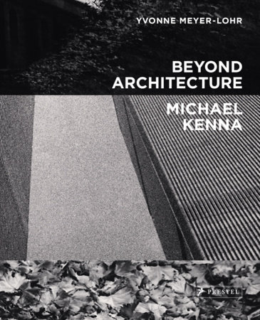Beyond Architecture   Michael Kenna by Yvonne Meyer-Lohr