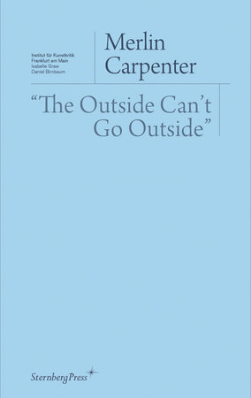 """""""The Outside Can't Go Outside"""" by Merlin Carpenter"""