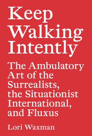 Keep Walking Intently by Lori Waxman