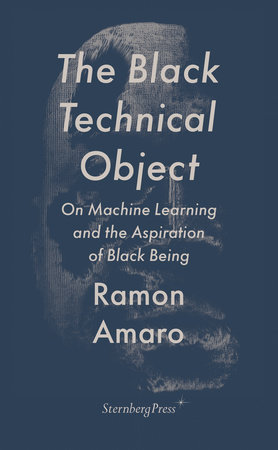 The Black Technical Object by Ramon Amaro