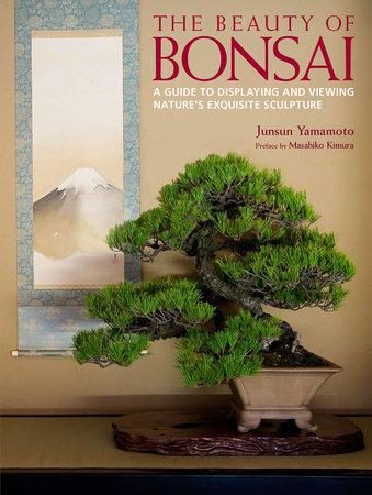The Beauty of Bonsai by Junsun Yamamoto