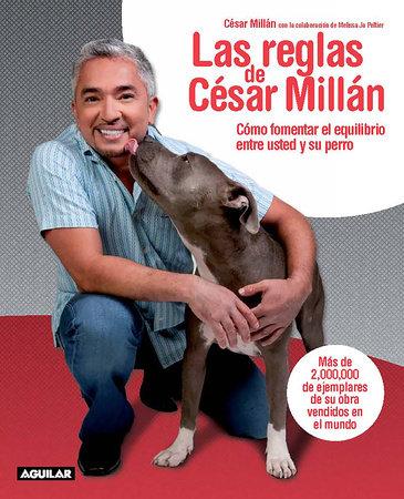 Las reglas de Cesar Millan / Cesar's Rules: Your Way to Train a Well-Behaved Dog by Cesar Millan