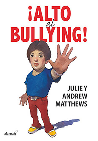 Alto al bullying / Stop the Bullying by Andrew Matthews