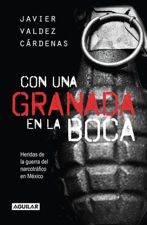 Con una granada en la boca / With a Grenade in Your Mouth by Javier Valdez Cardenas
