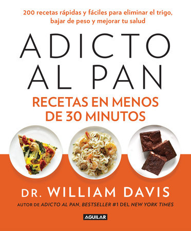 Adicto al pan. Recetas en menos de 30 minutos / Wheat Belly 30-Minute (Or Less! Cookbook by William Davis