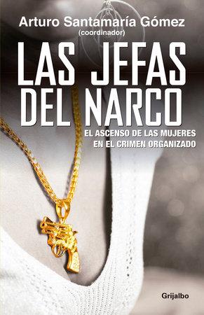 Las jefas del narco / Drug Baronesses by Arturo Santamaria