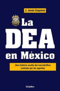 La DEA en Mexico / The DEA in Mexico