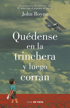 Quédense en la trinchera y luego corran / Stay Where You Are And Then Leave by John Boyne