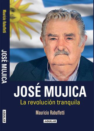 José Mujica: La revolución tranquila / Jose Mujica. The Calm Revolution by Mauricio Rabuffetti