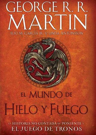 El Mundo de hielo y fuego / The World of Ice & Fire by George R. R. Martin and Elio M. García Jr.