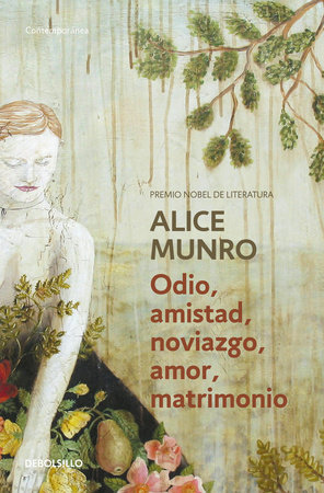Odio, amistad, noviazgo, amor, matrimonio / Hateship, Friendship, Courtship, Lov eship, Marriage: Stories by Alice Munro