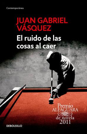 El ruido de las cosas al caer / The Sound of Things Falling by Juan Gabriel Vasquez