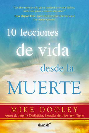 10 lecciones de vida desde la muerte / The Top Ten Things Dead People Want to Te ll You by Mikey Dooley