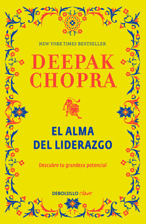 El alma del liderazgo / The Soul of Leadership: Unlocking Your Potential for Gre atness by Deepak Chopra, M.D.
