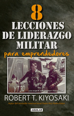 8 lecciones de liderazgo militar para emprendedores / 8 Lessons in Military Lead ership for Entrepreneurs by Robert T. Kiyosaki