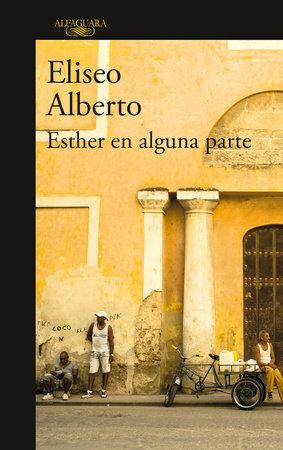 Esther en alguna parte  / Esther Somewhere by Eliseo Alberto