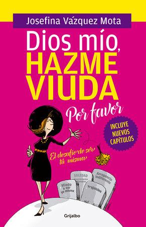 Dios mio hazme viuda por favor / God, Please Make Me a Widow by Josefina Vazquez Mota