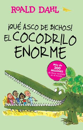 ¡Que asco de bichos! /El cocodrilo enorme(The Enormous Crocodile) by Roald Dahl