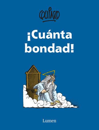 ¡Cuanta bondad! / So Much Goodness! by Quino