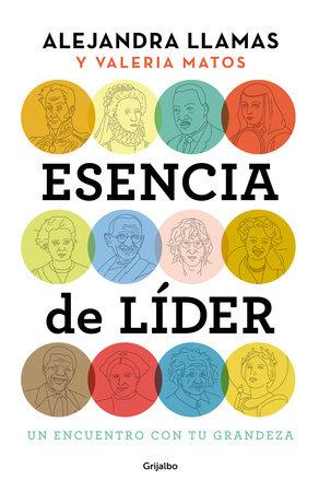 Esencia de lider: Un encuentro con tu grandeza / The Essence of a Leader by Alejandra Llamas and Valeria Matos
