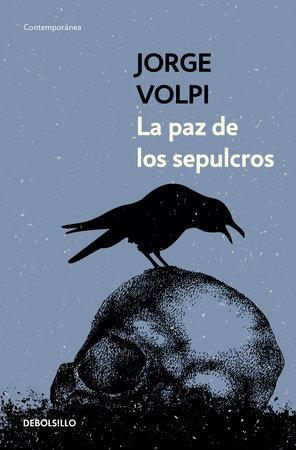 La paz de los sepulcros/ Peace in the Graves by Jorge Volpi
