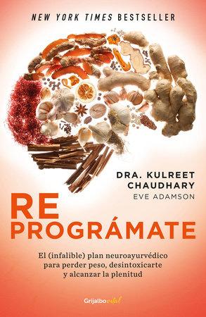 Reprográmate: El (infalible) plan neuroayurvédico para perder peso y desintoxicarte / The Prime: Prepare and Repair Your Body by Kulreet Chaudhary