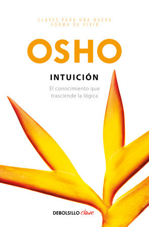Intuición: El conocimiento que trasciende la lógica / Intuition: Knowing Beyond Logic by Osho