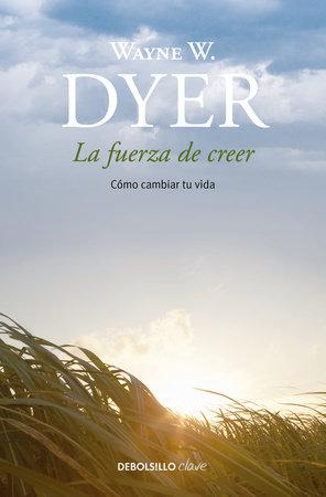 La fuerza de creer / You'll See It When You Believe It by Wayne W. Dyer