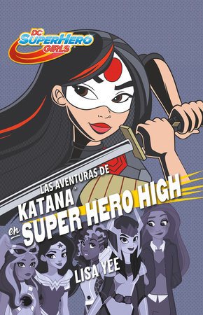 Las aventuras de Katana en Super Hero High / Katana at Super Hero High by Lisa Yee